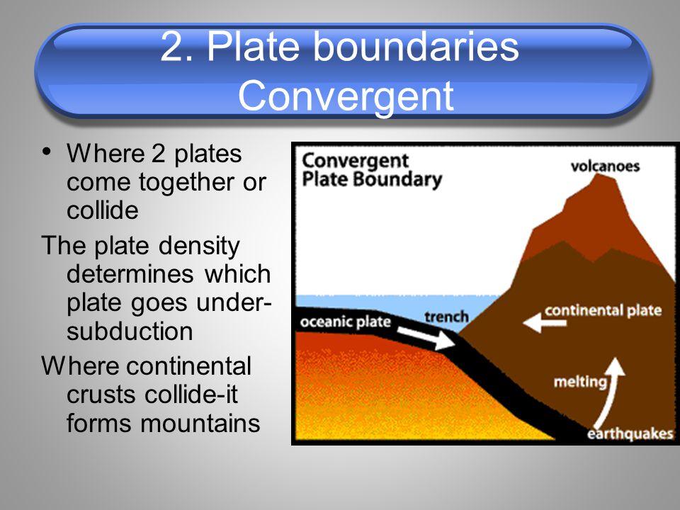 2. Plate boundaries Convergent