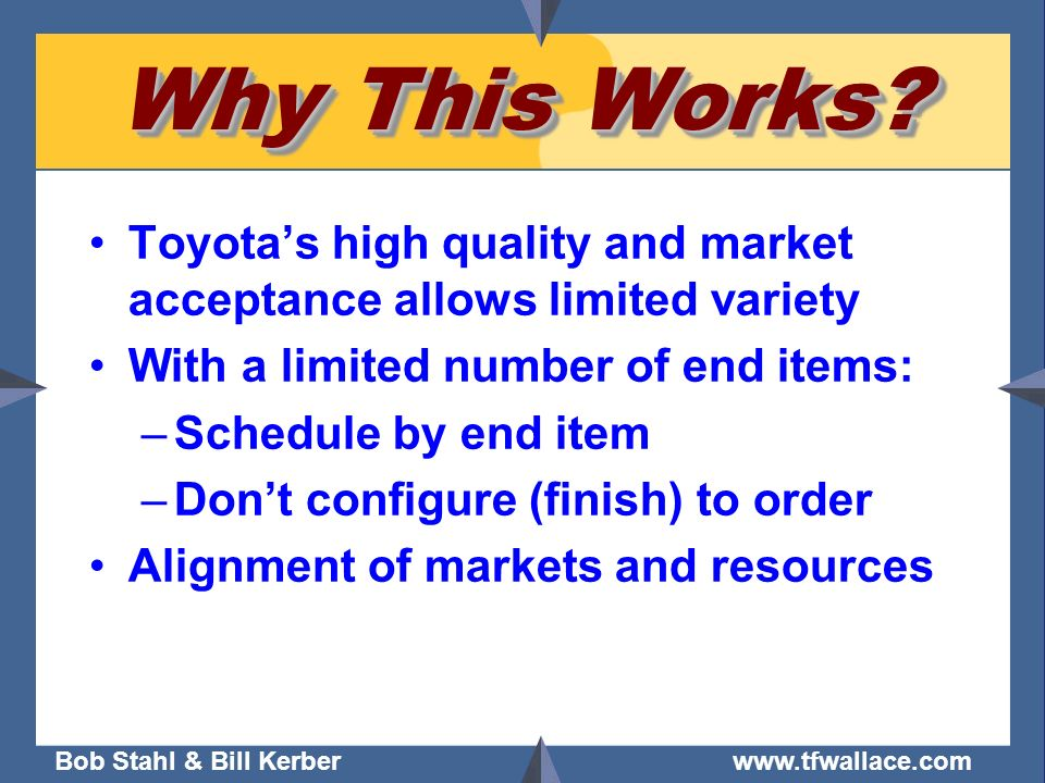 Why This Works Toyota's high quality and market acceptance allows limited variety. With a limited number of end items:
