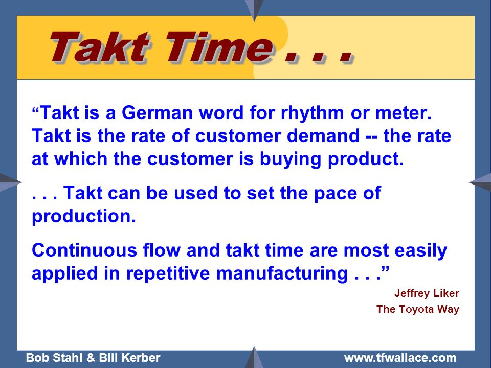 Takt Time . . . . . . Takt can be used to set the pace of production.