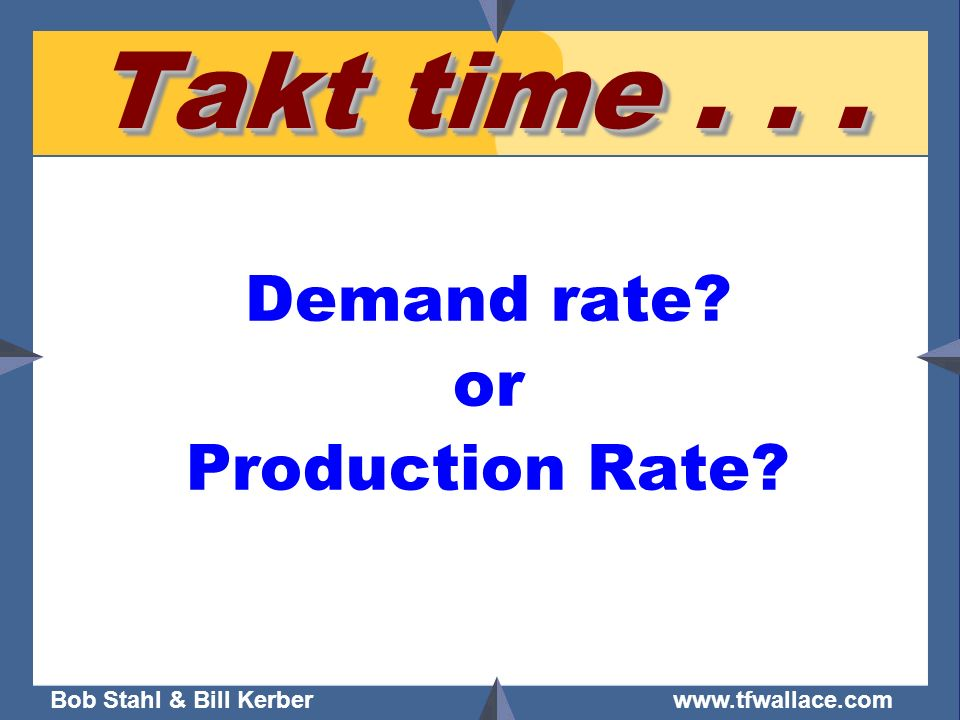 Takt time . . . Demand rate or Production Rate