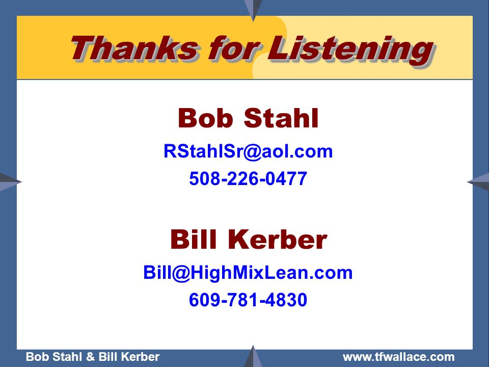 Thanks for Listening Bob Stahl Bill Kerber RStahlSr@aol.com