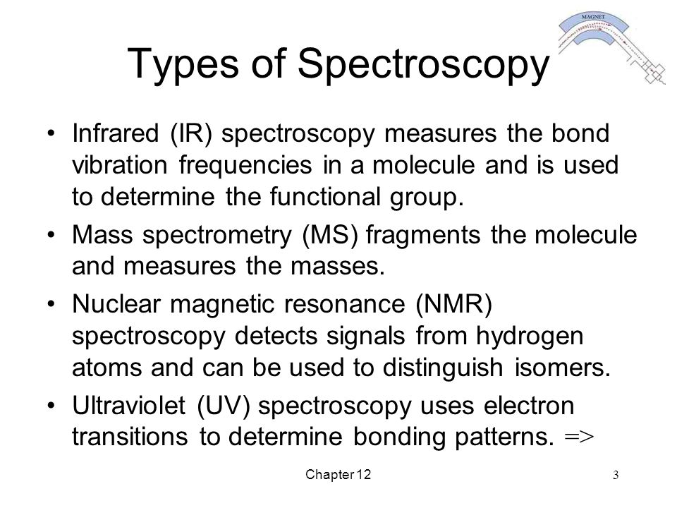 Types of Spectroscopy Infrared (IR) spectroscopy measures the bond vibration frequencies in a molecule and is used to determine the functional group.