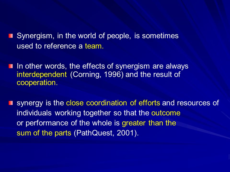 Synergism, in the world of people, is sometimes