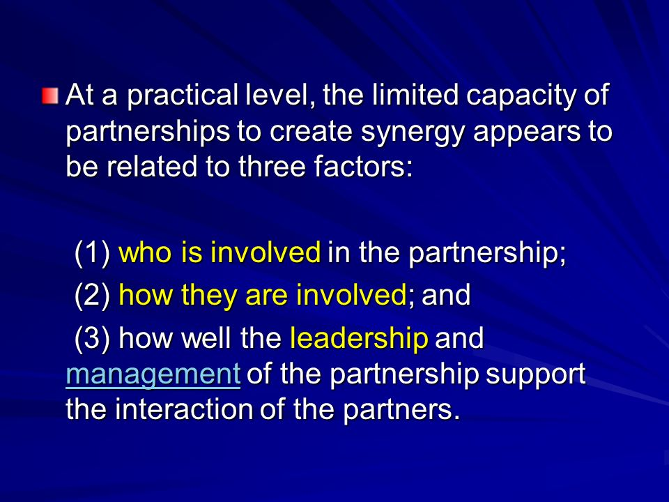At a practical level, the limited capacity of partnerships to create synergy appears to be related to three factors: