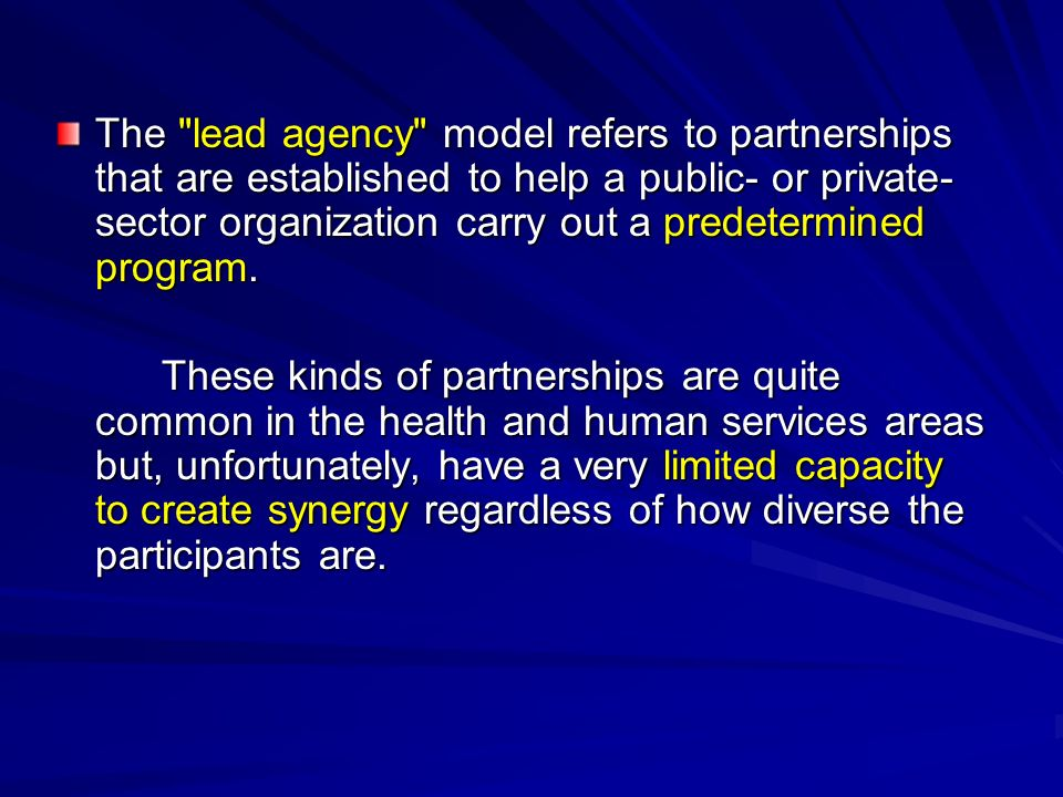 The lead agency model refers to partnerships that are established to help a public- or private-sector organization carry out a predetermined program.