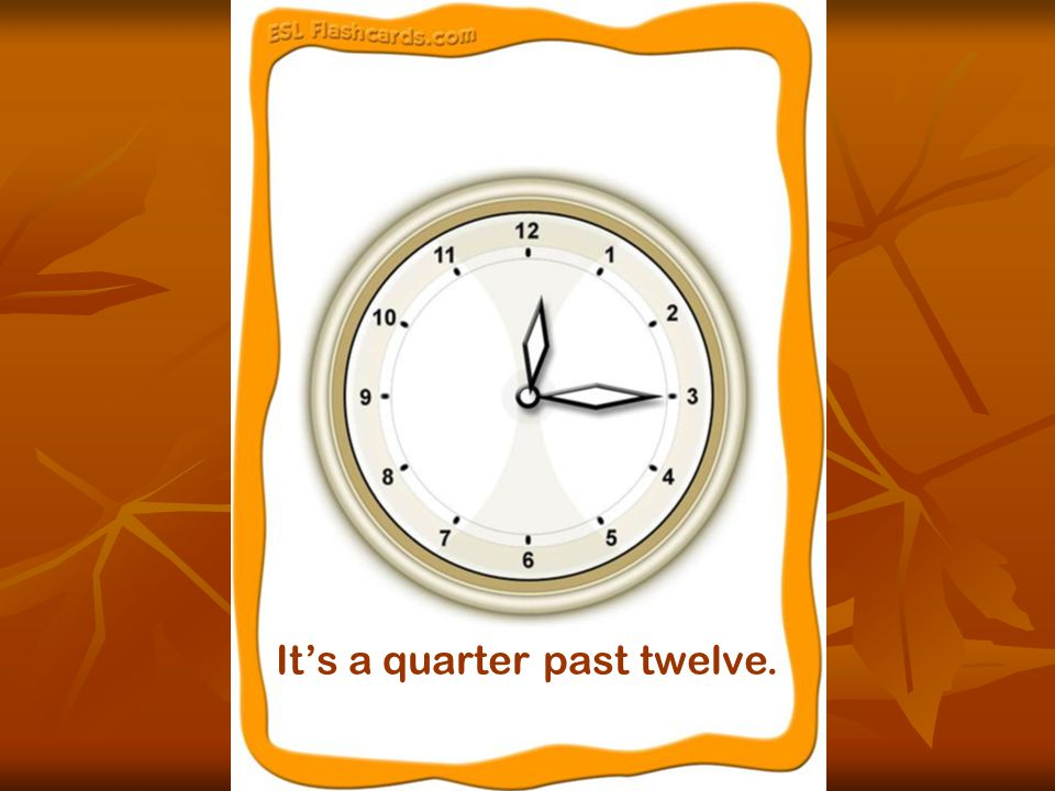 It's a quarter past twelve.