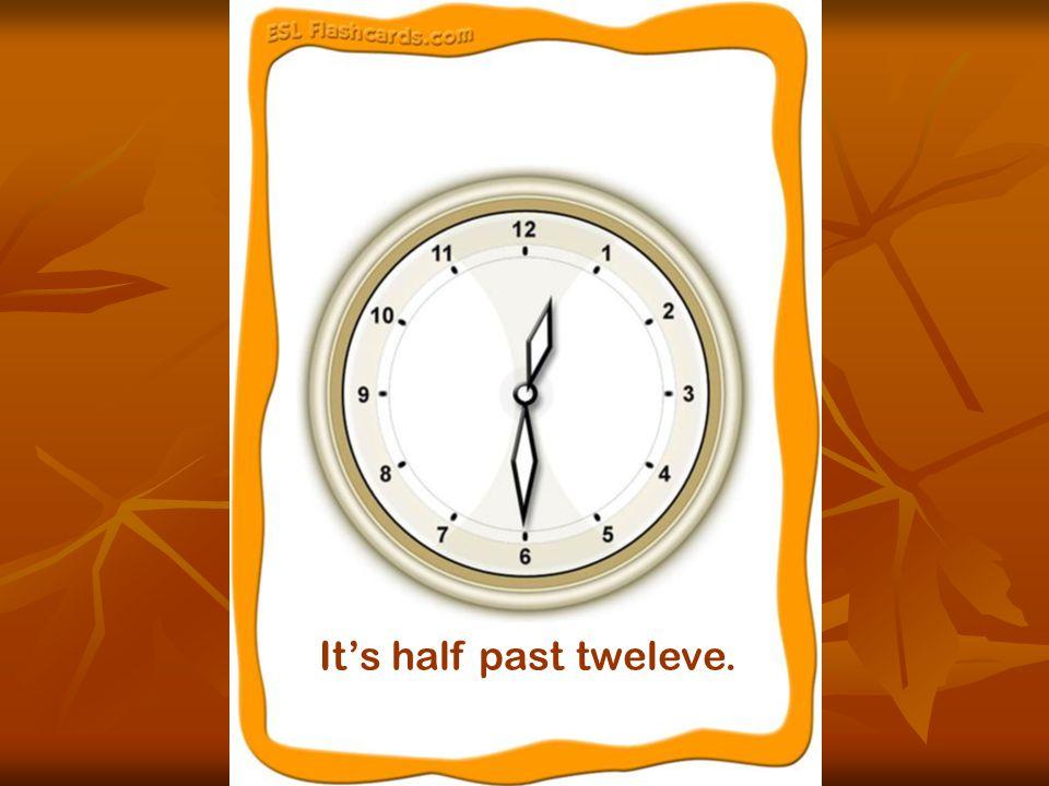 It's half past tweleve.
