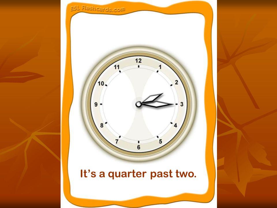 It's a quarter past two.
