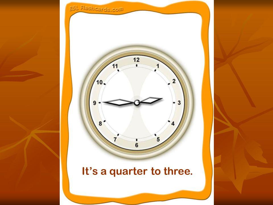 It's a quarter to three.