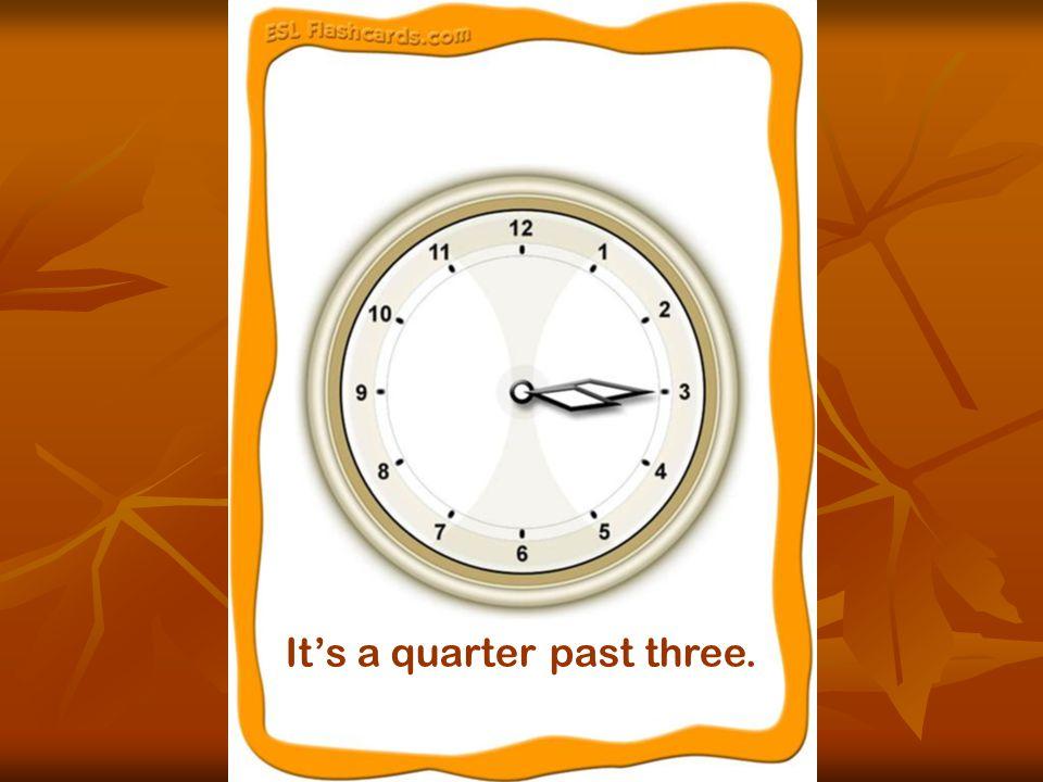 It's a quarter past three.