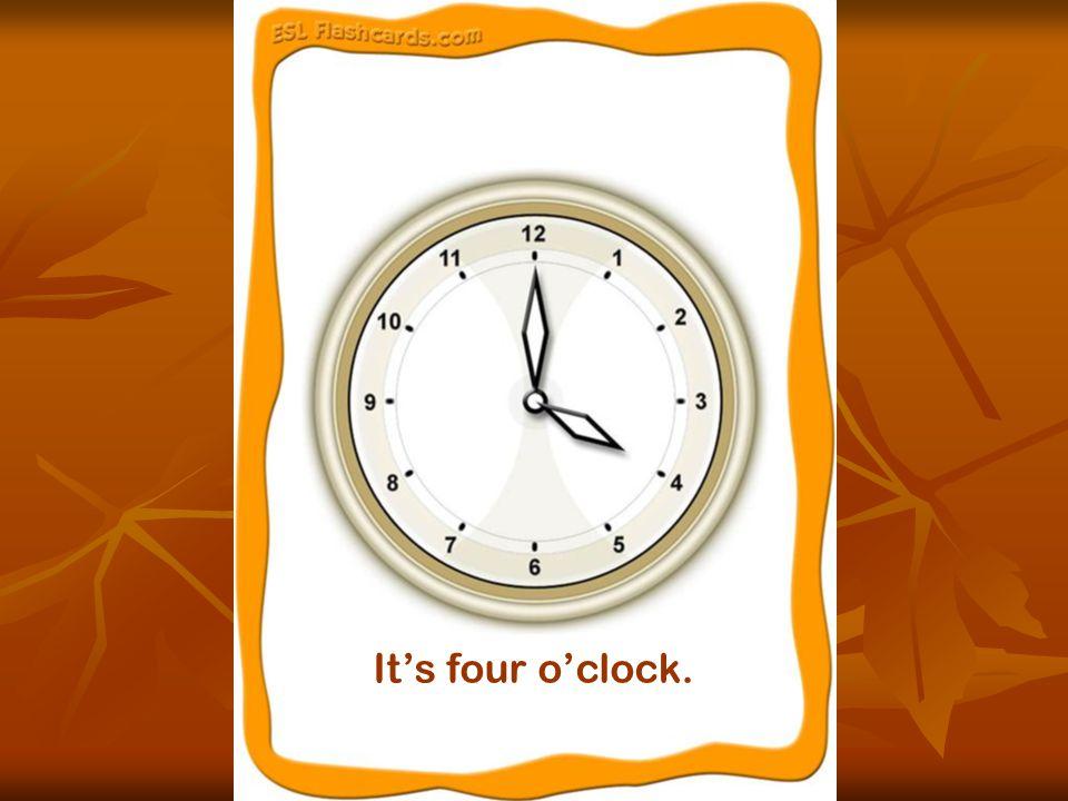 It's four o'clock.
