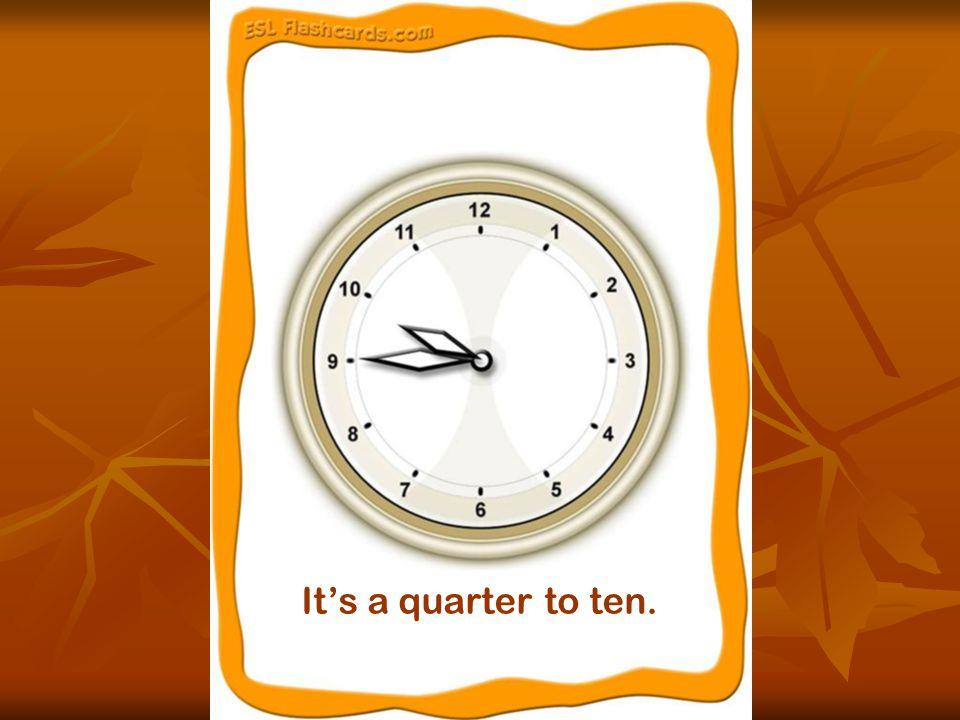 It's a quarter to ten.