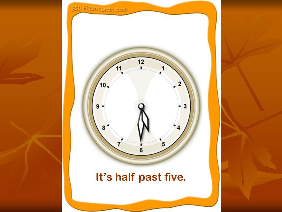 It's half past five.