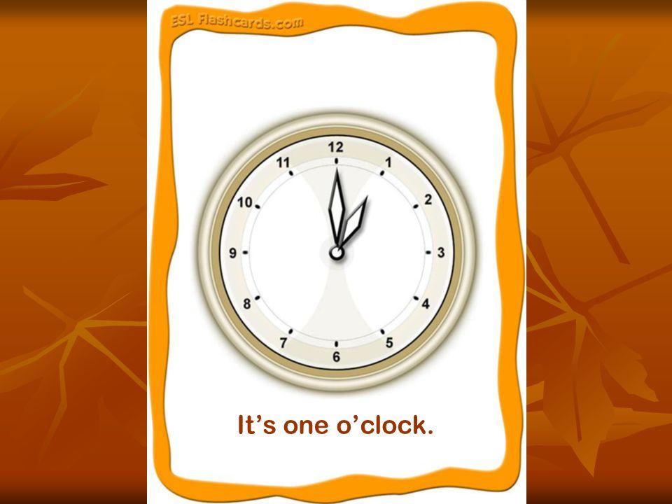 It's one o'clock.