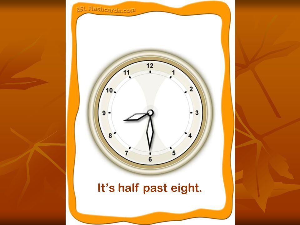 It's half past eight.