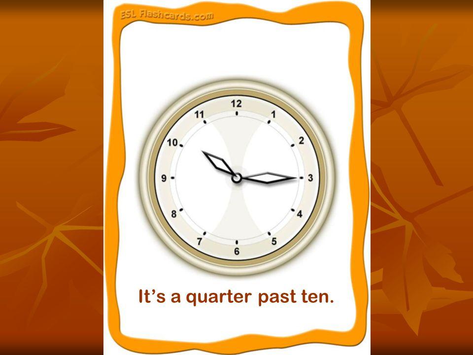 It's a quarter past ten.