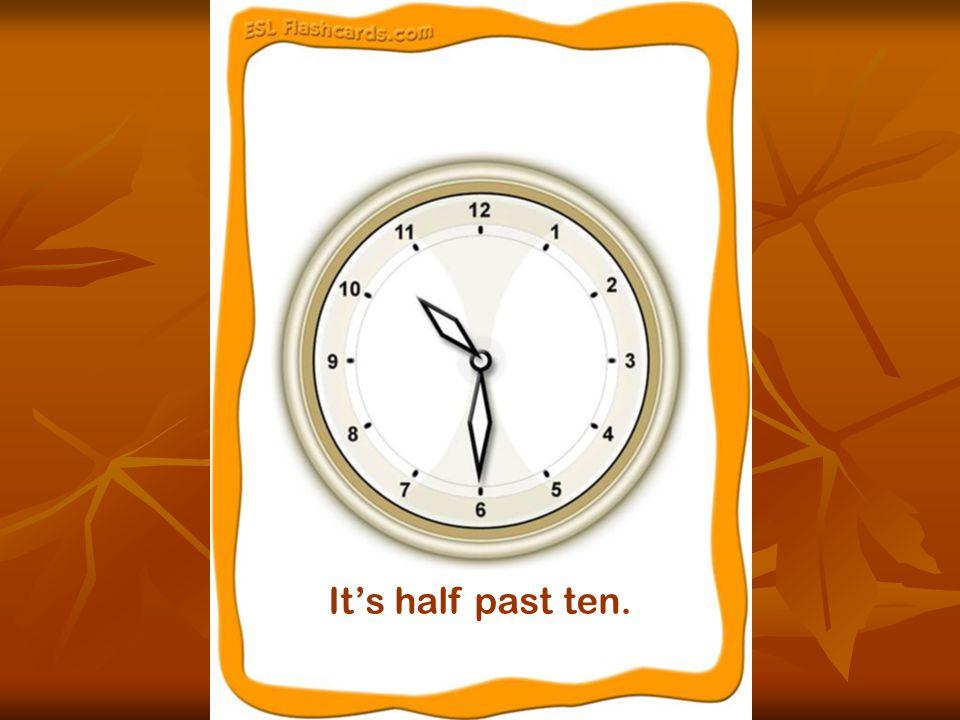 It's half past ten.