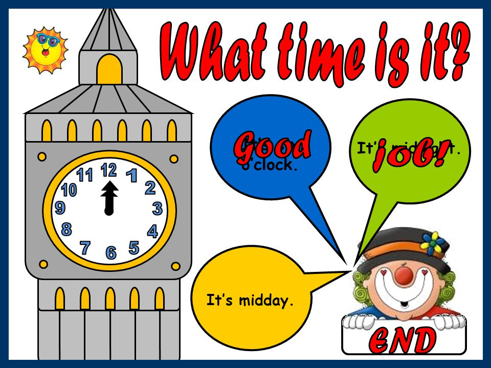 What time is it Good job! END