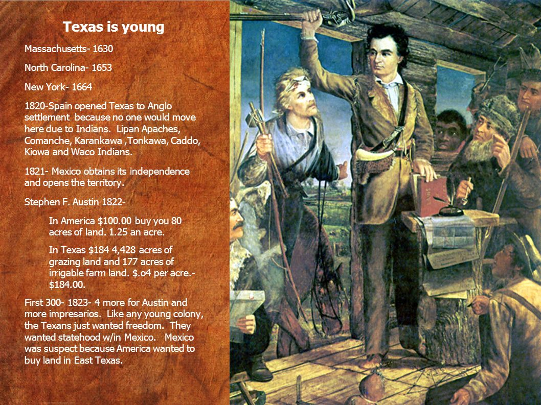 Texas is young Massachusetts- 1630 North Carolina- 1653 New York- 1664
