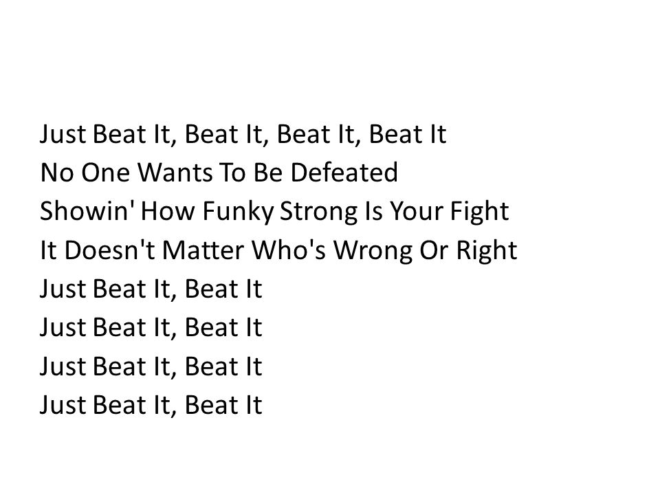 Just Beat It, Beat It, Beat It, Beat It No One Wants To Be Defeated Showin How Funky Strong Is Your Fight It Doesn t Matter Who s Wrong Or Right Just Beat It, Beat It
