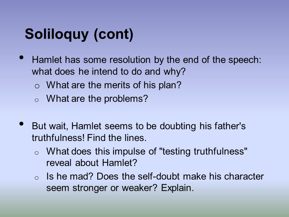Soliloquy (cont) Hamlet has some resolution by the end of the speech: what does he intend to do and why