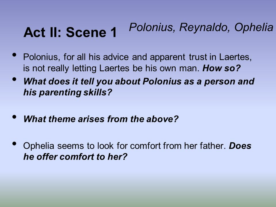 Act II: Scene 1 Polonius, Reynaldo, Ophelia