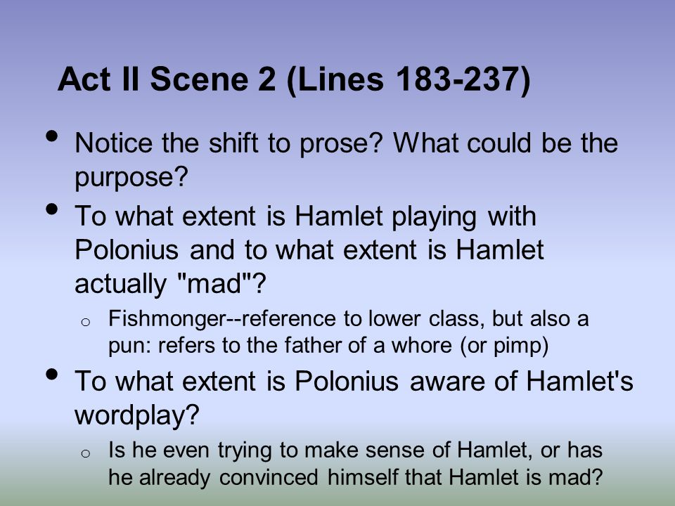 Act II Scene 2 (Lines 183-237) Notice the shift to prose What could be the purpose