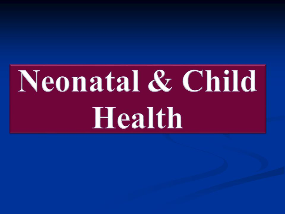 Neonatal & Child Health