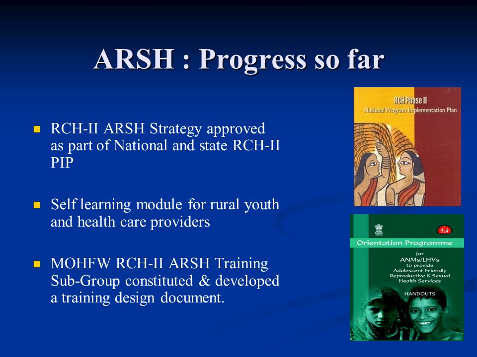 ARSH : Progress so far RCH-II ARSH Strategy approved as part of National and state RCH-II PIP.