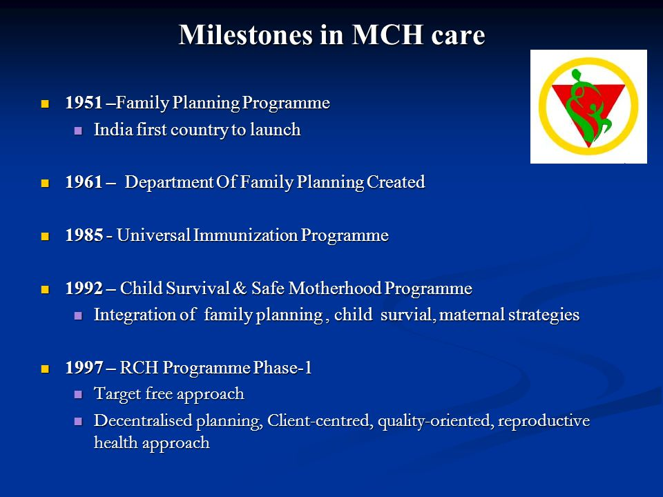 Milestones in MCH care 1951 –Family Planning Programme
