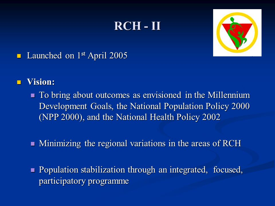 RCH - II Launched on 1st April 2005 Vision: