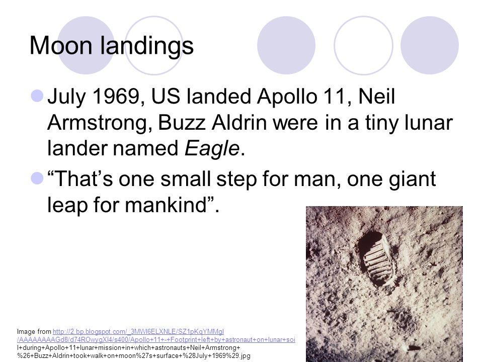 Moon landingsJuly 1969, US landed Apollo 11, Neil Armstrong, Buzz Aldrin were in a tiny lunar lander named Eagle.