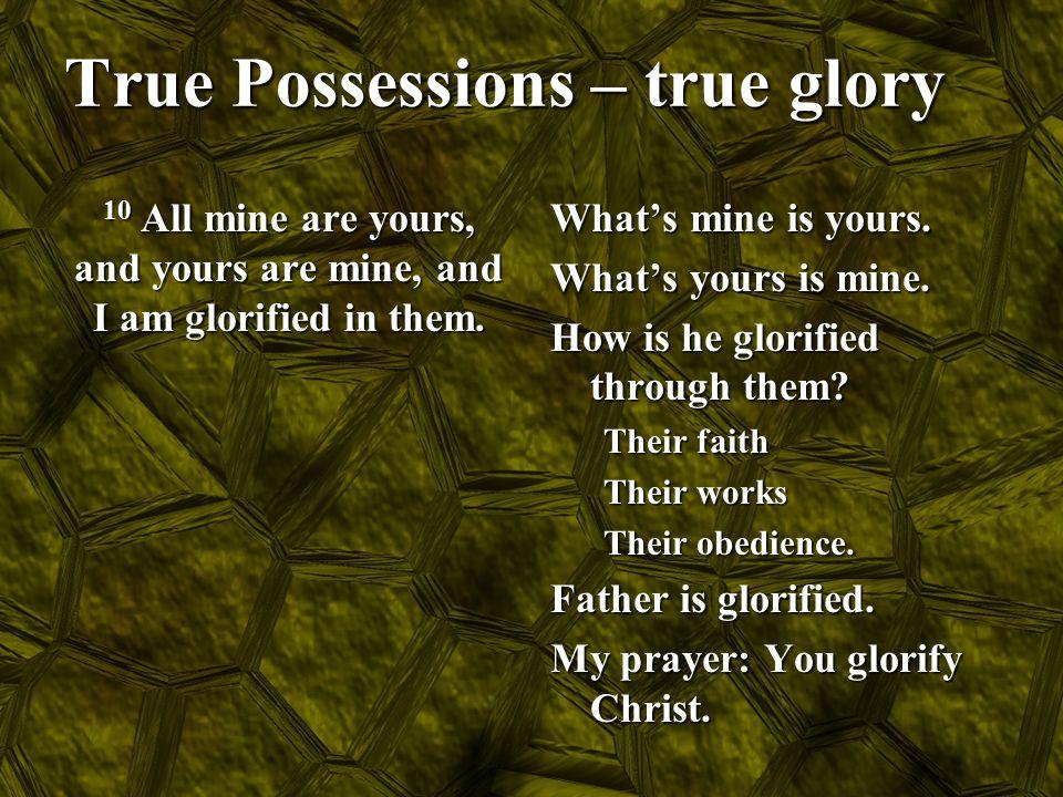 True Possessions – true glory