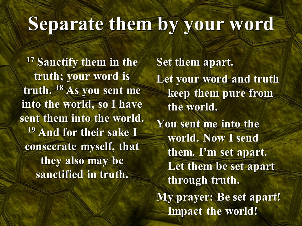 Separate them by your word
