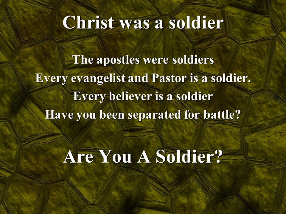 Christ was a soldier Are You A Soldier