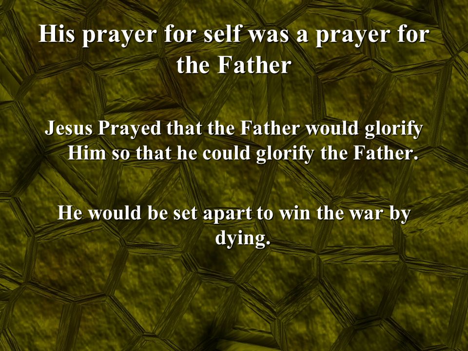 His prayer for self was a prayer for the Father