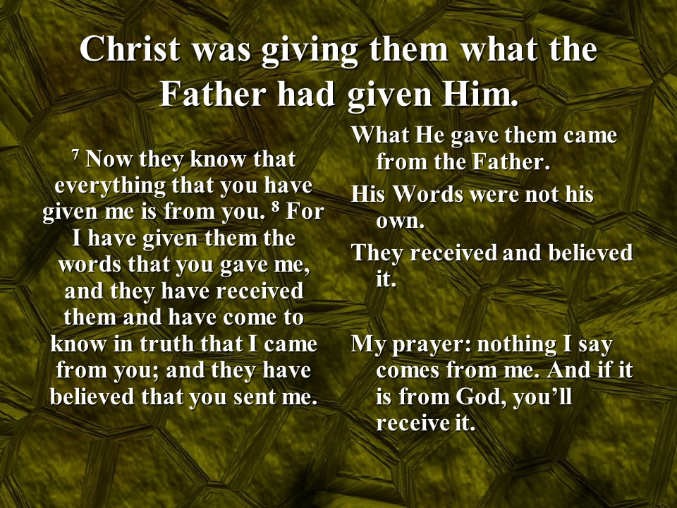 Christ was giving them what the Father had given Him.