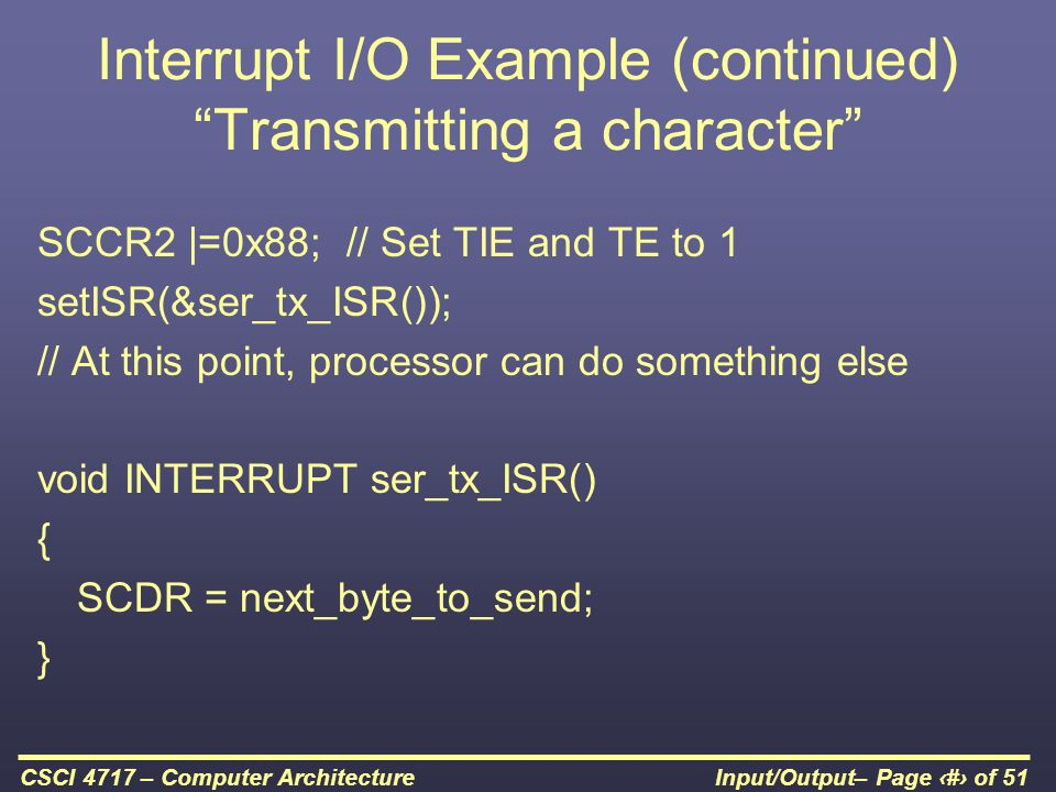Interrupt I/O Example (continued) Transmitting a character