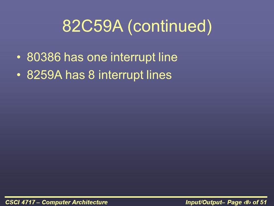 82C59A (continued) 80386 has one interrupt line