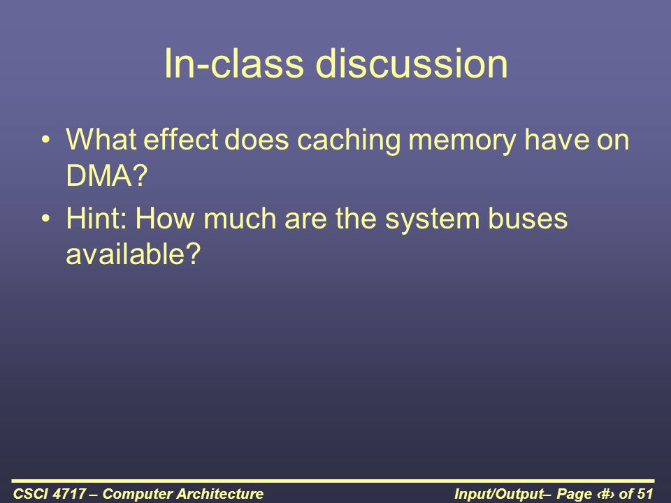 In-class discussion What effect does caching memory have on DMA