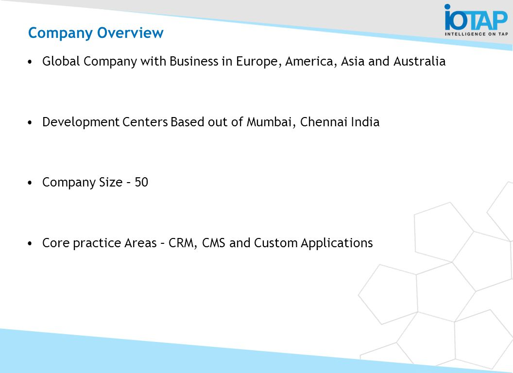 Company Overview Global Company with Business in Europe, America, Asia and Australia. Development Centers Based out of Mumbai, Chennai India.