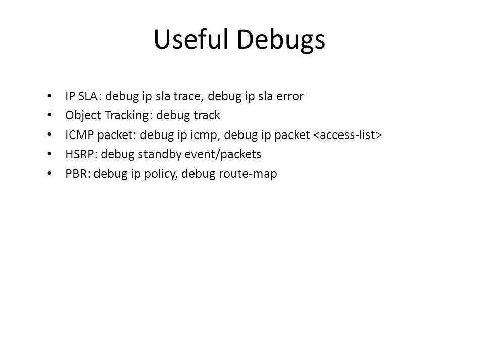 Useful Debugs IP SLA: debug ip sla trace, debug ip sla error