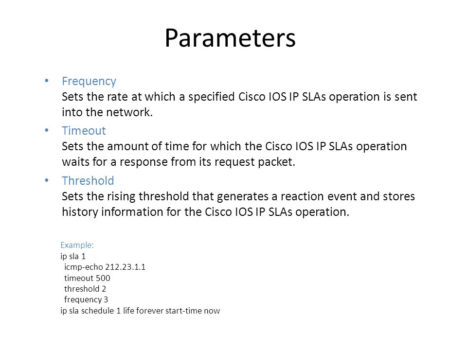 Parameters Frequency Sets the rate at which a specified Cisco IOS IP SLAs operation is sent into the network.