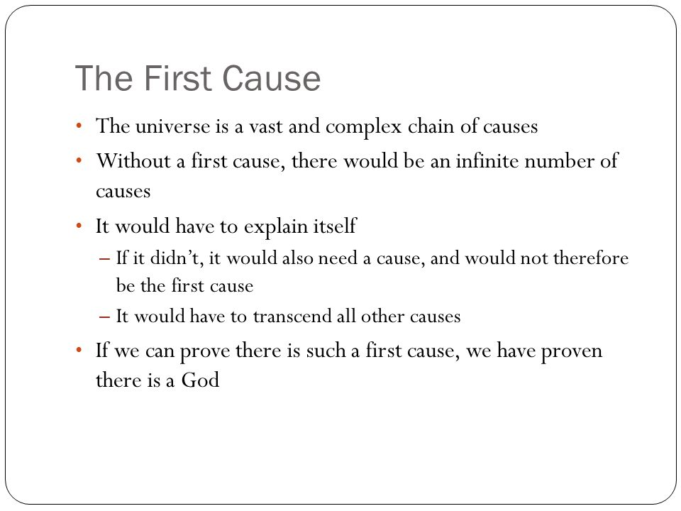 The First Cause The universe is a vast and complex chain of causes