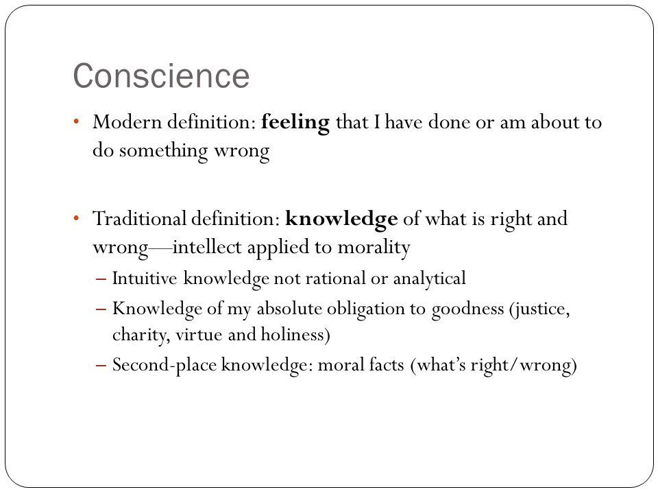 ConscienceModern definition: feeling that I have done or am about to do something wrong.