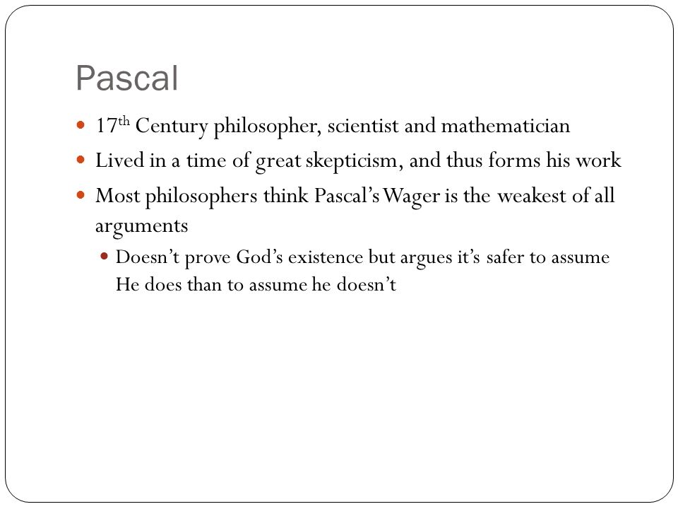 Pascal 17th Century philosopher, scientist and mathematician