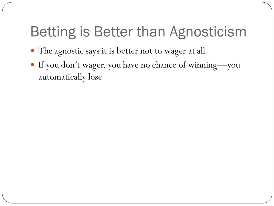 Betting is Better than Agnosticism
