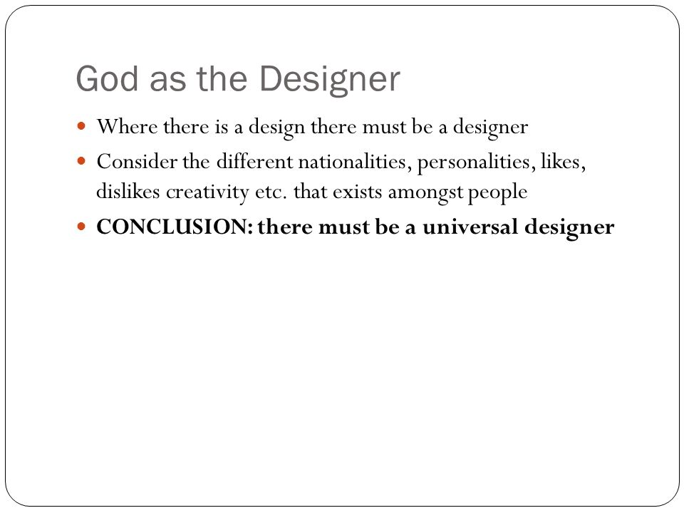 God as the Designer Where there is a design there must be a designer