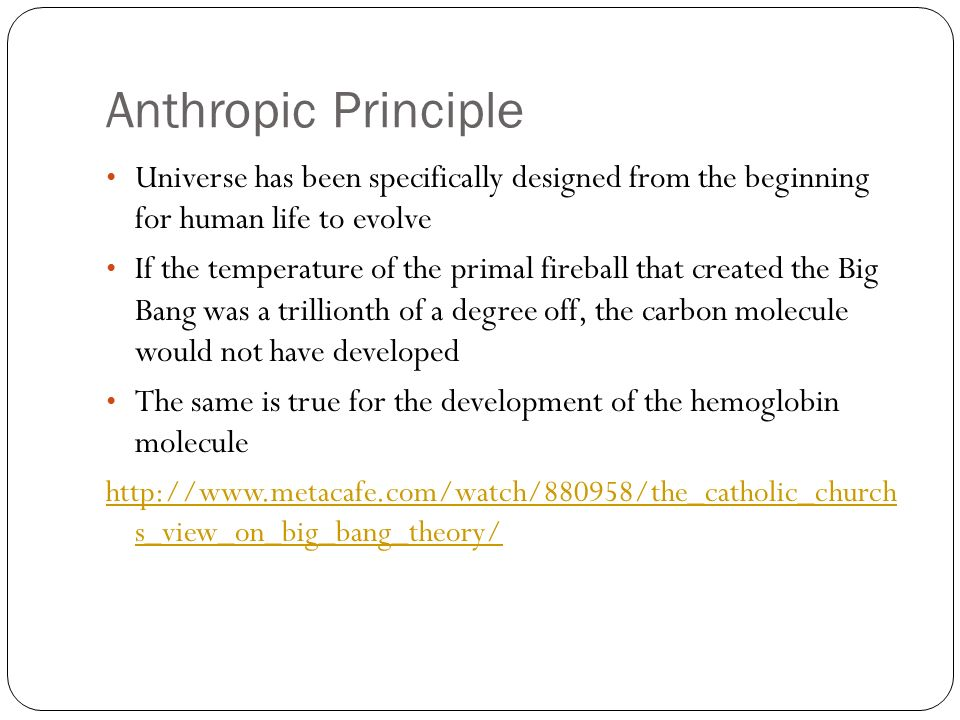 Anthropic PrincipleUniverse has been specifically designed from the beginning for human life to evolve.