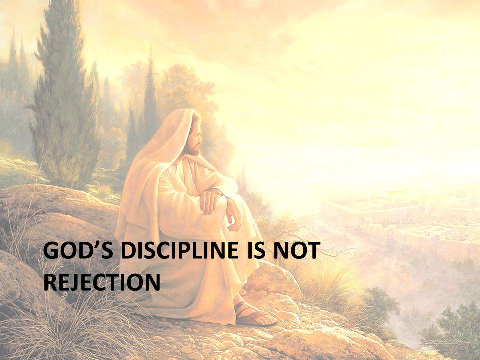 God's Discipline is not rejection